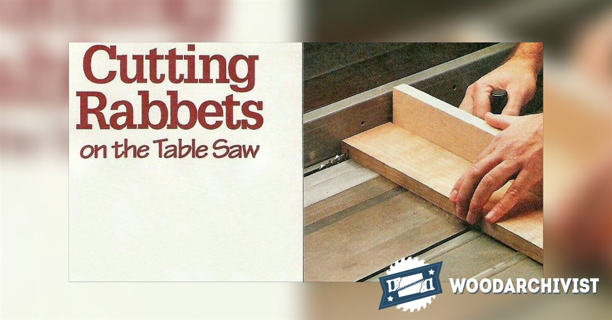 Cutting Rabbets On The Table Saw Woodarchivist