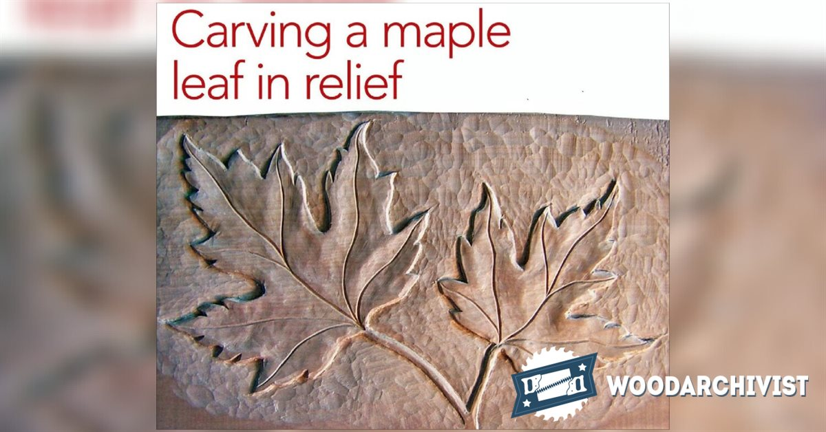 Carving Maple Leaf In Relief Woodarchivist